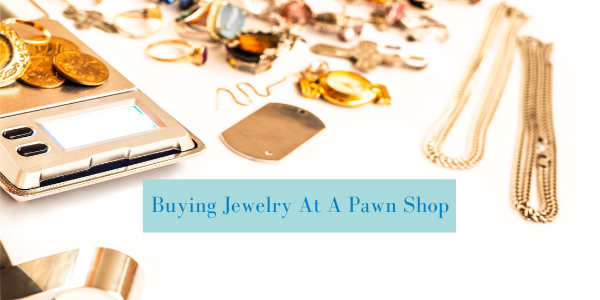 Tips For Buying Jewelry At A Pawn Shop